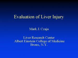 Evaluation of Liver Injury Mark J Czaja Liver