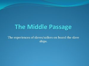 The Middle Passage The experiences of slavessailors on