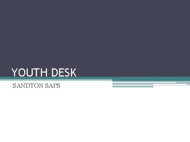 YOUTH DESK SANDTON SAPS WHAT IS YOUTH DESK