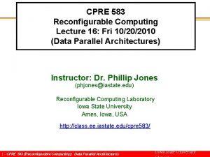 CPRE 583 Reconfigurable Computing Lecture 16 Fri 10202010
