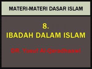 MATERIMATERI DASAR ISLAM 8 IBADAH DALAM ISLAM DR