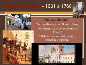 Barroco brasileiro 1601 a 1768 Contexto histrico escravido