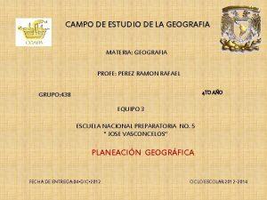 CAMPO DE ESTUDIO DE LA GEOGRAFIA MATERIA GEOGRAFIA