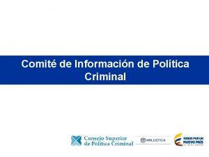Comit de Informacin de Poltica Criminal Presentacin Antecedentes
