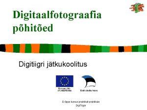 Digitaalfotograafia phited Digitiigri jtkukoolitus Eppe kursus praktikult praktikule