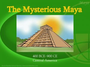 The Mysterious Maya 400 BCE 900 CE Central