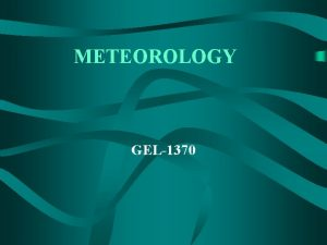 METEOROLOGY GEL1370 Chapter Eight Air Masses Fronts and