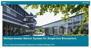Multiparameter Sensor System for SingleUse Bioreactors Henry Lindner