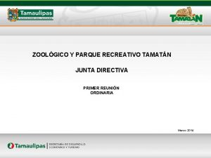 ZOOLGICO Y PARQUE RECREATIVO TAMATN JUNTA DIRECTIVA PRIMER
