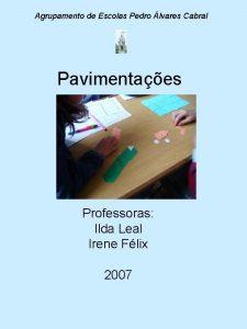 Agrupamento de Escolas Pedro lvares Cabral Pavimentaes Professoras