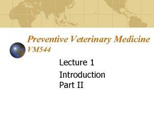 Preventive Veterinary Medicine VM 544 Lecture 1 Introduction
