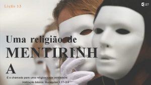 Lio 13 Uma religio de MENTIRINH A E