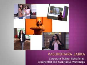 Corporate TrainerBehavioral Experiential and Facilitative Workshops Who Am