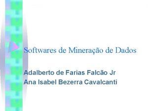 Softwares de Minerao de Dados Adalberto de Farias