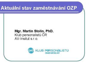 Aktuln stav zamstnvn OZP Mgr Martin Stoln Ph