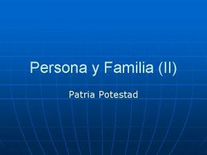 Persona y Familia II Patria Potestad Patria Potestas