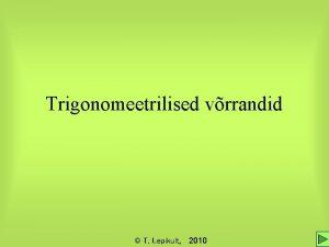 Trigonomeetrilised vrrandid T Lepikult 2010 Trigonomeetriline vrrand Trigonomeetriliseks