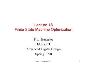 Lecture 13 Finite State Machine Optimization Prith Banerjee
