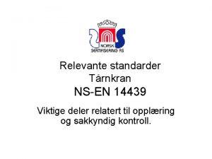 Relevante standarder Trnkran NSEN 14439 Viktige deler relatert