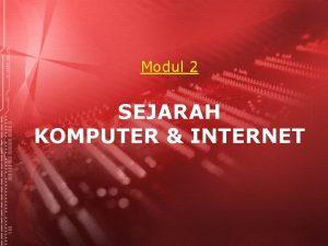 Modul 2 SEJARAH KOMPUTER INTERNET Agenda Beberapa pengertian