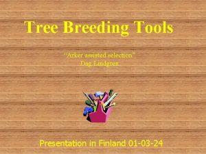 Tree Breeding Tools Arker assisted selection Dag Lindgren