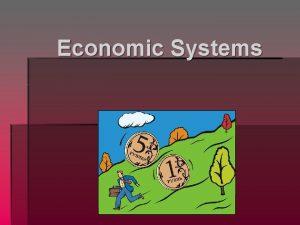 Economic Systems Economic Systems An economic system describes