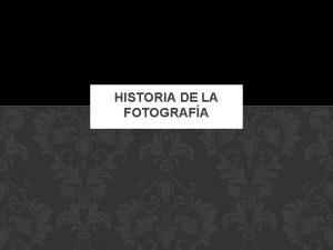 HISTORIA DE LA FOTOGRAFA La historia de la