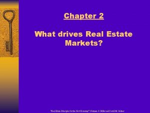 Chapter 2 What drives Real Estate Markets Real