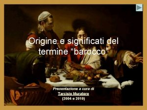 Origine e significati del termine barocco Presentazione a