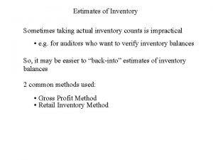 Estimates of Inventory Sometimes taking actual inventory counts