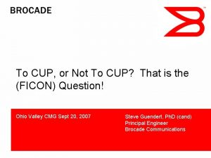 To CUP or Not To CUP That is