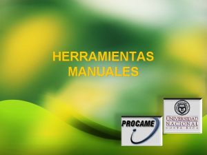 HERRAMIENTAS MANUALES Definicin Herramientas Manuales Se consideran aquellas