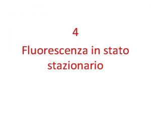 4 Fluorescenza in stato stazionario Condizioni fotostazionarie Mhn