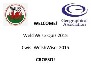 WELCOME Welsh Wise Quiz 2015 Cwis Welsh Wise