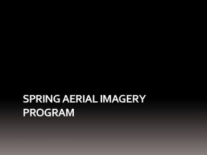 SPRING AERIAL IMAGERY PROGRAM Why Spring Imagery Outgrowth