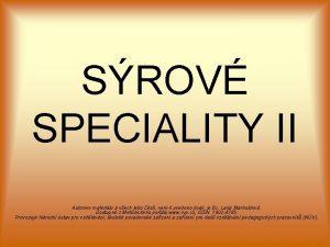 SROV SPECIALITY II Autorem materilu a vech jeho