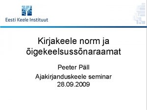 Kirjakeele norm ja igekeelsussnaraamat Peeter Pll Ajakirjanduskeele seminar