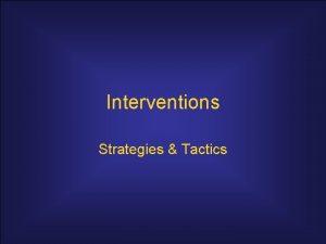 Interventions Strategies Tactics Intervention Strategies Tactics Content and