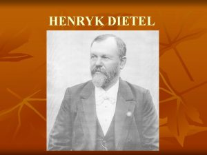 HENRYK DIETEL KRTKI YCIORYS Henryk Dietel urodzi si