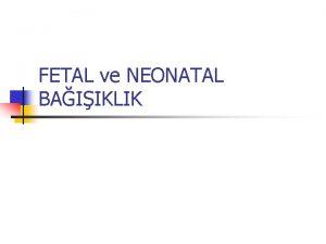 FETAL ve NEONATAL BAIIKLIK FETAL ve NEONATAL BAIIKLIK