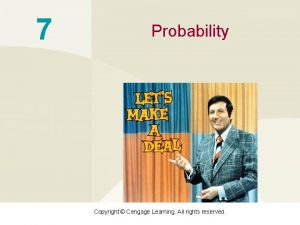 7 Probability Copyright Cengage Learning All rights reserved