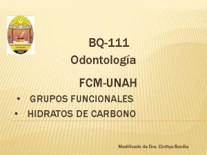 BQ111 Odontologa FCMUNAH GRUPOS FUNCIONALES HIDRATOS DE CARBONO