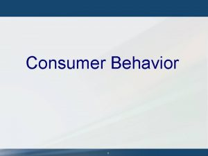 Consumer Behavior 1 Consumer Behavior Actions consumer take