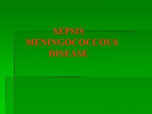 SEPSIS MENINGOCOCCOUS DISEASE SEPSIS Sepsis is general severe