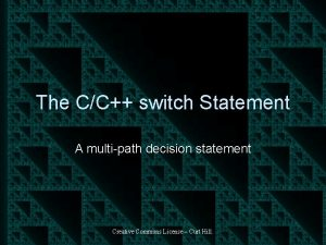 The CC switch Statement A multipath decision statement