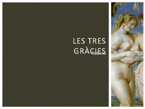 LES TRES GRCIES Rubens Ttol Les tres Grcies