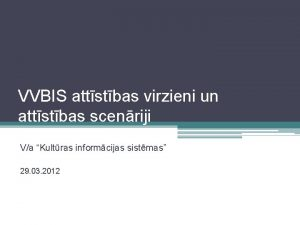 VVBIS attstbas virzieni un attstbas scenriji Va Kultras