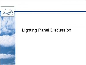 Lighting Panel Discussion Panel Introductions Moderator Marc Pfeiffer