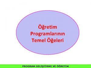 retim Programlarnn Temel eleri PROGRAM GELTRME VE RETM