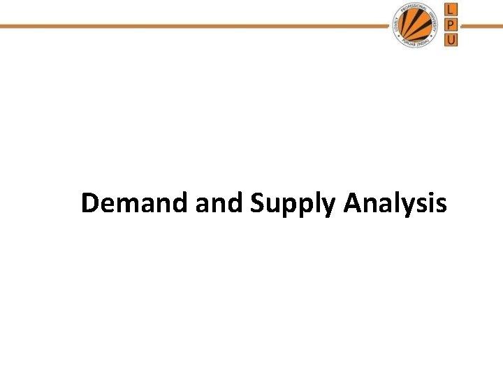 Demand Supply Analysis Demand Demand effective desire Demand